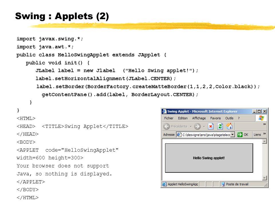 Swing : Applets (2) import javax.swing.*; import java.awt.*;