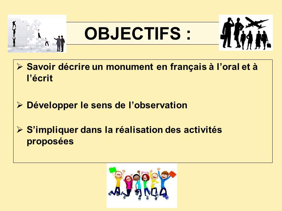 OBJECTIFS : Savoir décrire un monument en français à l'oral et à l'écrit. Développer le sens de l'observation.