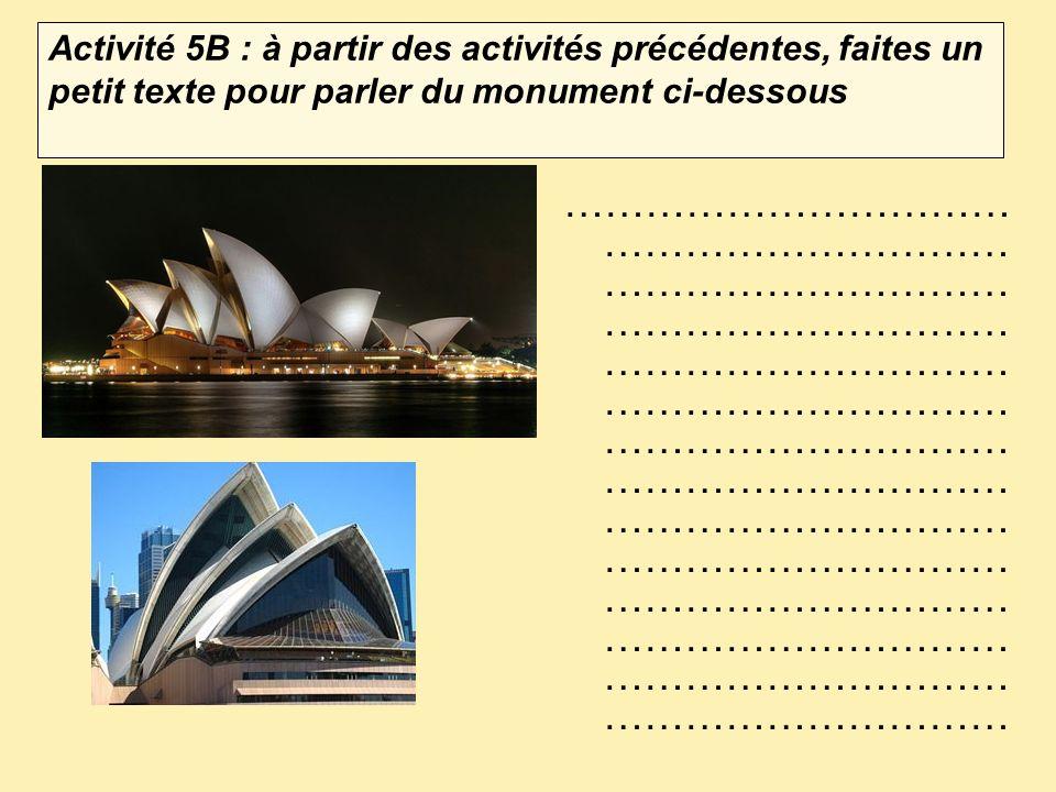 Activité 5B : à partir des activités précédentes, faites un petit texte pour parler du monument ci-dessous