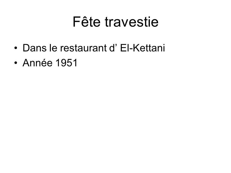 Fête travestie Dans le restaurant d' El-Kettani Année 1951