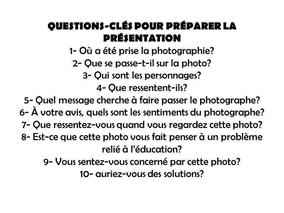 QUESTIONS-CLÉS POUR PRÉPARER LA PRÉSENTATION 1- Où a été prise la photographie.