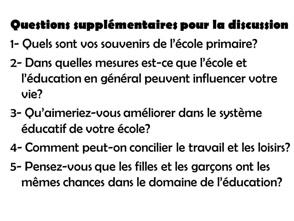 Questions supplémentaires pour la discussion 1- Quels sont vos souvenirs de l'école primaire.