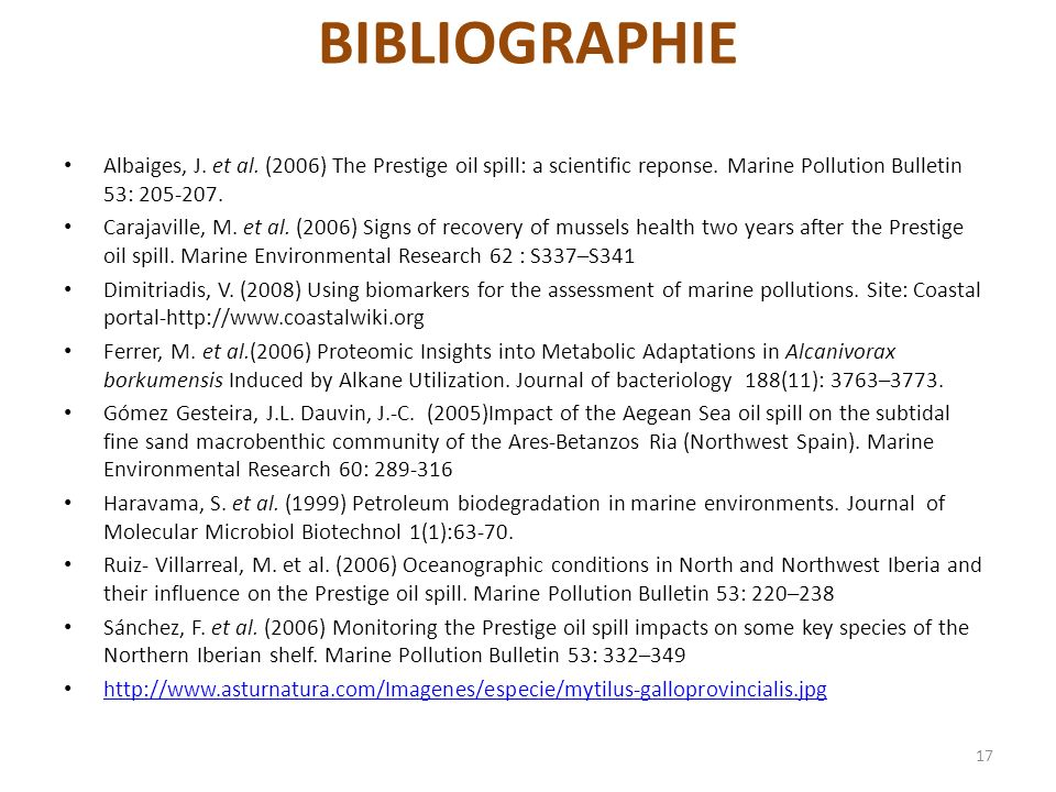 BIBLIOGRAPHIE Albaiges, J. et al. (2006) The Prestige oil spill: a scientific reponse. Marine Pollution Bulletin 53: