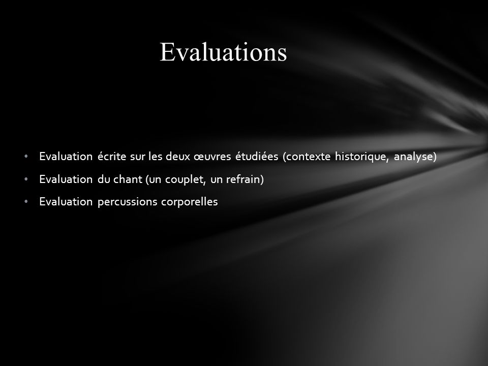 Evaluations Evaluation écrite sur les deux œuvres étudiées (contexte historique, analyse) Evaluation du chant (un couplet, un refrain)