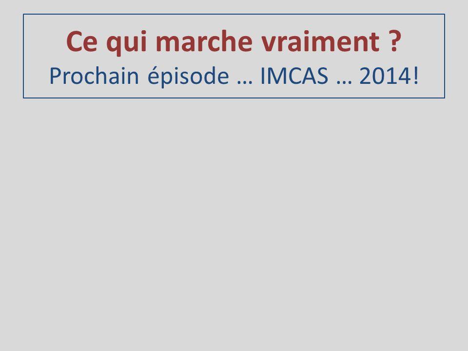 Ce qui marche vraiment Prochain épisode … IMCAS … 2014!