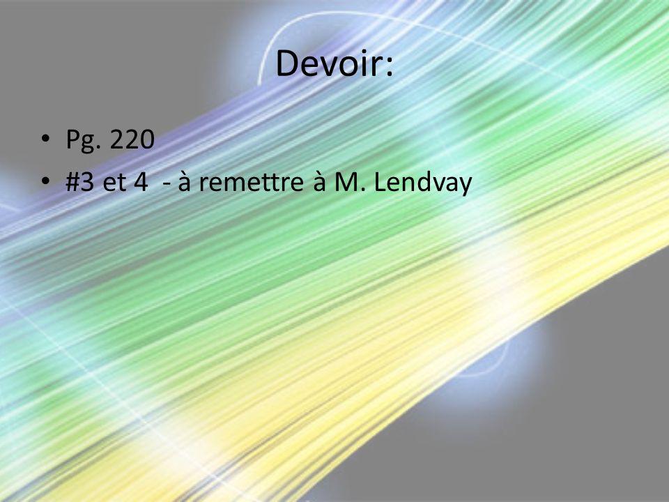 Devoir: Pg. 220 #3 et 4 - à remettre à M. Lendvay
