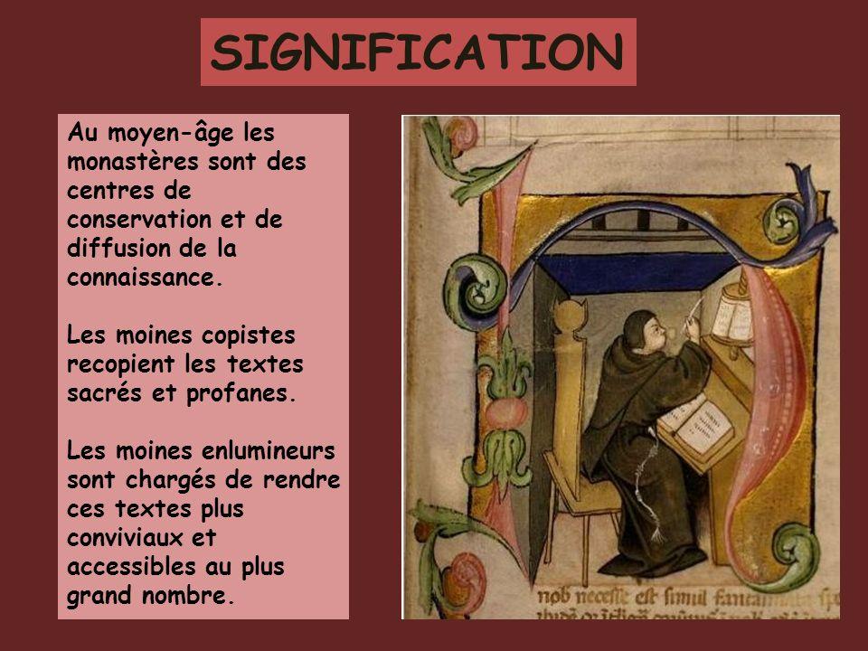 SIGNIFICATION Au moyen-âge les monastères sont des centres de conservation et de diffusion de la connaissance.