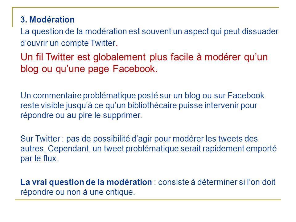 3. Modération La question de la modération est souvent un aspect qui peut dissuader d'ouvrir un compte Twitter.