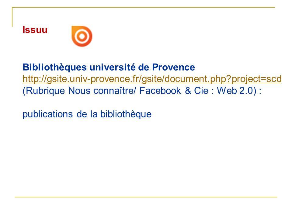 Issuu Bibliothèques université de Provence. http://gsite.univ-provence.fr/gsite/document.php project=scd.