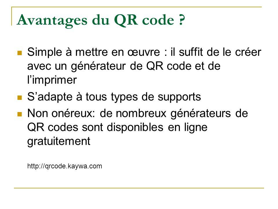 Avantages du QR code Simple à mettre en œuvre : il suffit de le créer avec un générateur de QR code et de l'imprimer.
