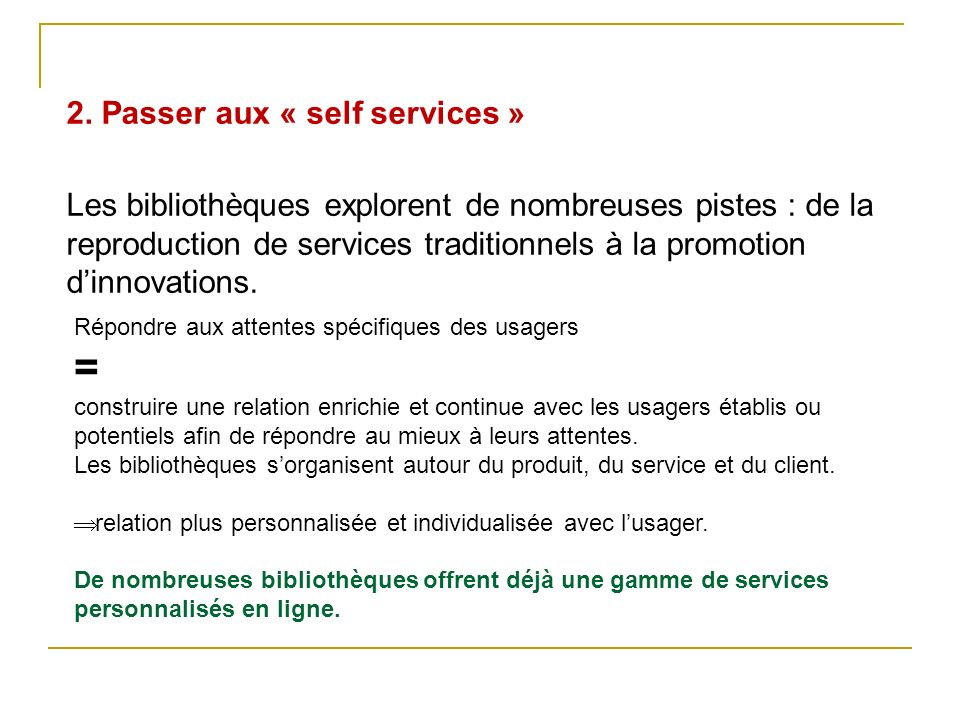 2. Passer aux « self services » Les bibliothèques explorent de nombreuses pistes : de la reproduction de services traditionnels à la promotion d'innovations.