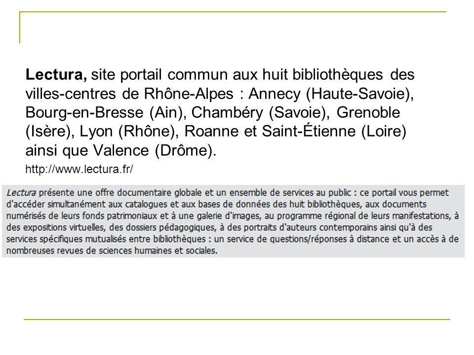 Lectura, site portail commun aux huit bibliothèques des villes-centres de Rhône-Alpes : Annecy (Haute-Savoie), Bourg-en-Bresse (Ain), Chambéry (Savoie), Grenoble (Isère), Lyon (Rhône), Roanne et Saint-Étienne (Loire) ainsi que Valence (Drôme).