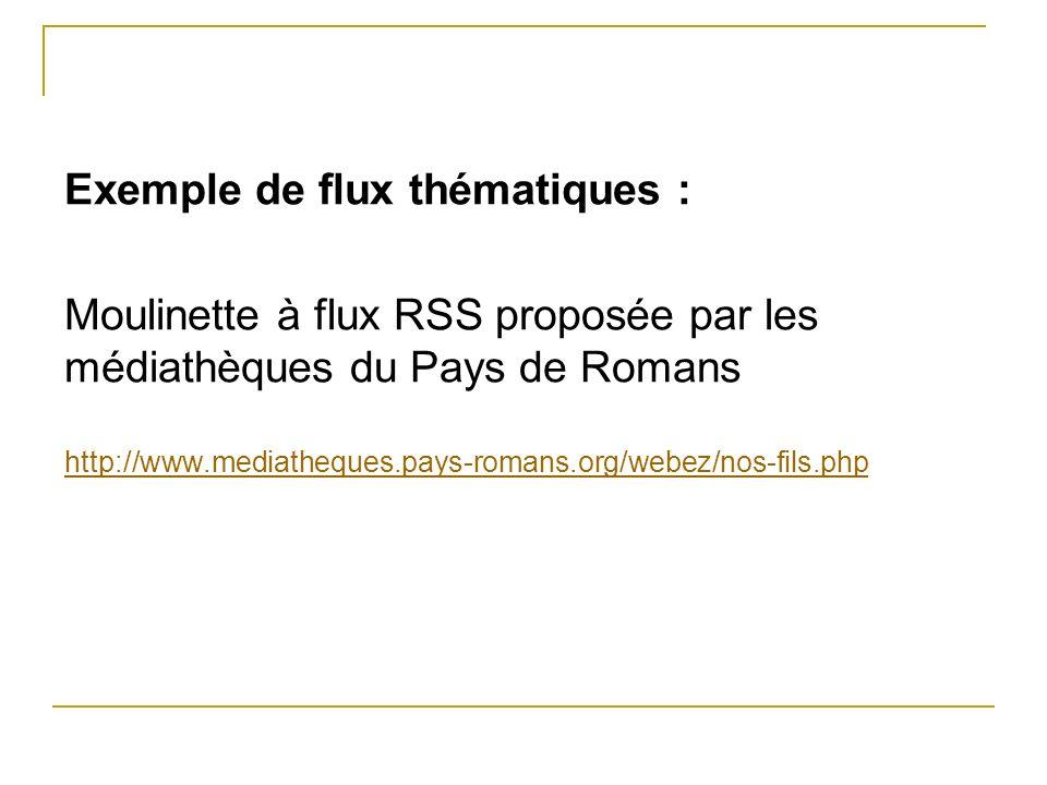 Exemple de flux thématiques : Moulinette à flux RSS proposée par les médiathèques du Pays de Romans http://www.mediatheques.pays-romans.org/webez/nos-fils.php