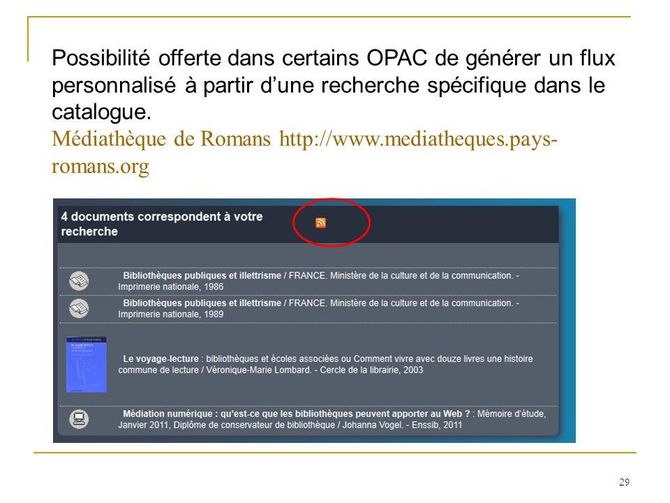 Possibilité offerte dans certains OPAC de générer un flux personnalisé à partir d'une recherche spécifique dans le catalogue.