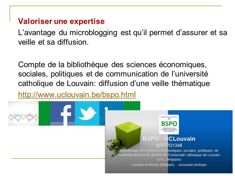 Valoriser une expertise L'avantage du microblogging est qu'il permet d'assurer et sa veille et sa diffusion.