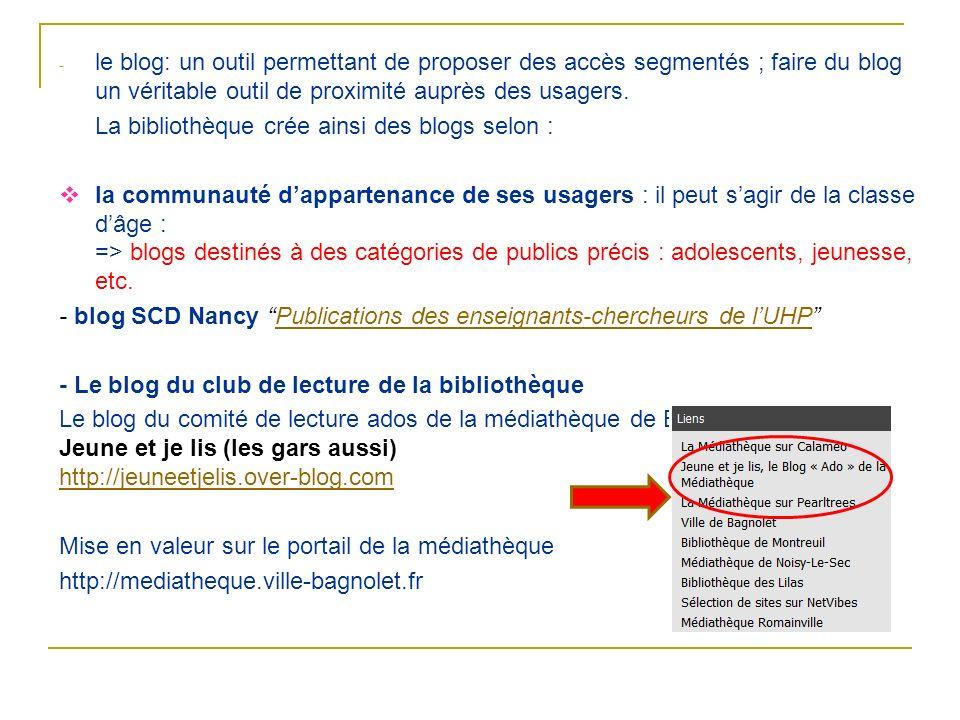 le blog: un outil permettant de proposer des accès segmentés ; faire du blog un véritable outil de proximité auprès des usagers.