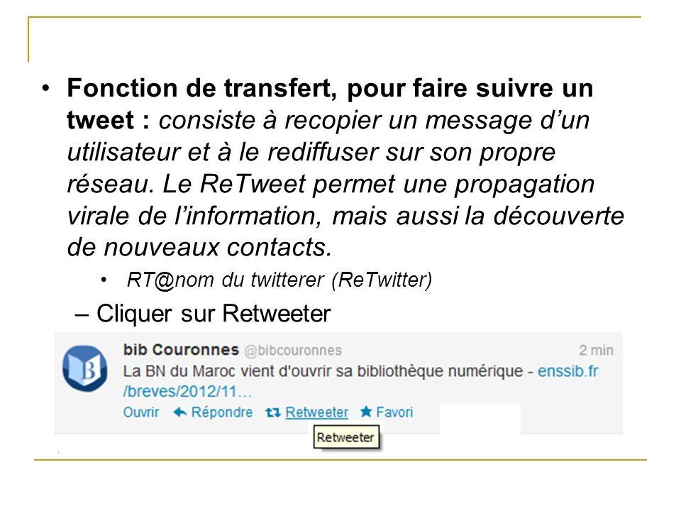 Fonction de transfert, pour faire suivre un tweet : consiste à recopier un message d'un utilisateur et à le rediffuser sur son propre réseau. Le ReTweet permet une propagation virale de l'information, mais aussi la découverte de nouveaux contacts.