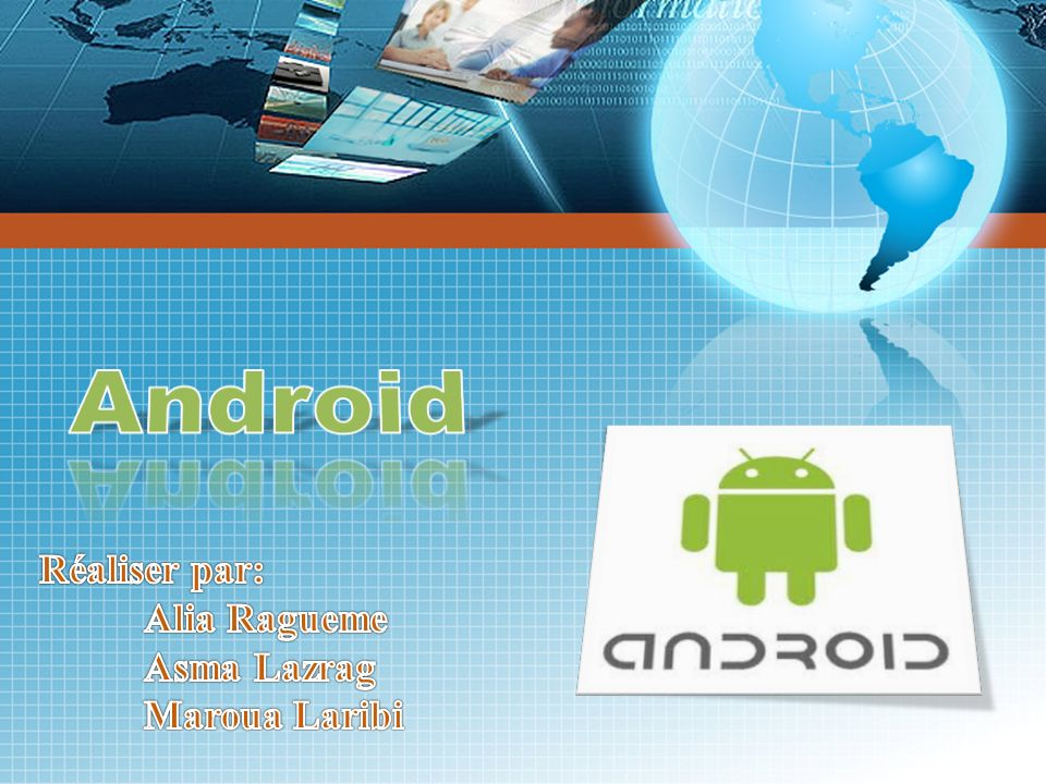 Android Réaliser par: Alia Ragueme Asma Lazrag Maroua Laribi