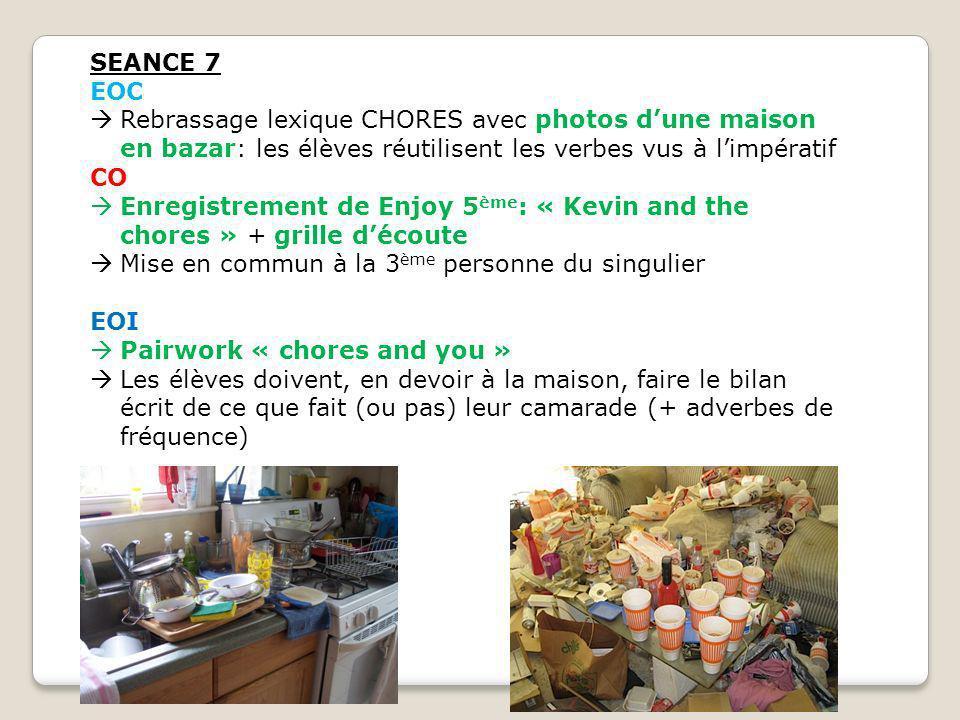 SEANCE 7 EOC. Rebrassage lexique CHORES avec photos d'une maison en bazar: les élèves réutilisent les verbes vus à l'impératif.