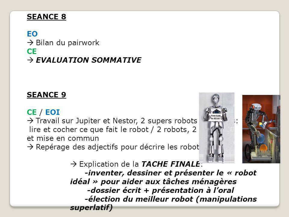 SEANCE 8 EO. Bilan du pairwork. CE. EVALUATION SOMMATIVE. SEANCE 9. CE / EOI. Travail sur Jupiter et Nestor, 2 supers robots ménagers: