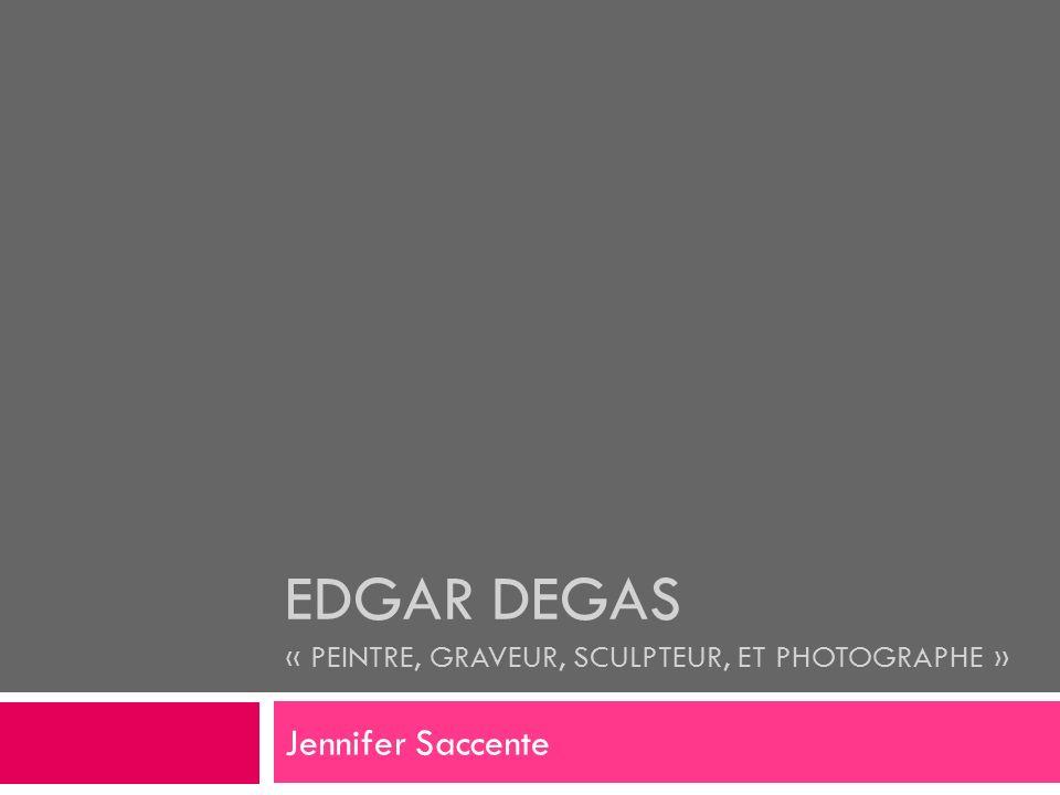 Edgar Degas « peintre, graveur, sculpteur, et photographe »