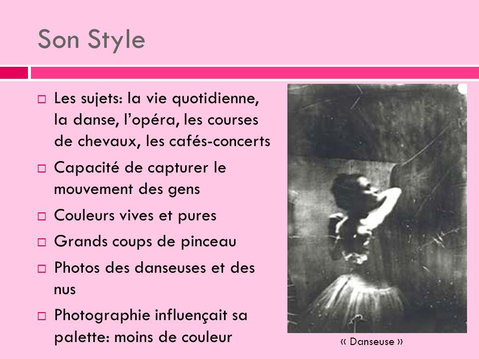 Son Style Les sujets: la vie quotidienne, la danse, l'opéra, les courses de chevaux, les cafés-concerts.