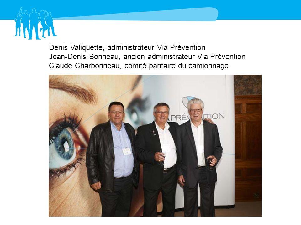 Denis Valiquette, administrateur Via Prévention Jean-Denis Bonneau, ancien administrateur Via Prévention Claude Charbonneau, comité paritaire du camionnage