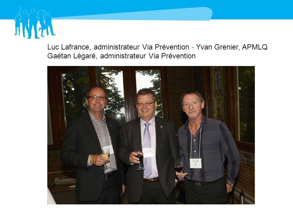 Luc Lafrance, administrateur Via Prévention - Yvan Grenier, APMLQ Gaétan Légaré, administrateur Via Prévention