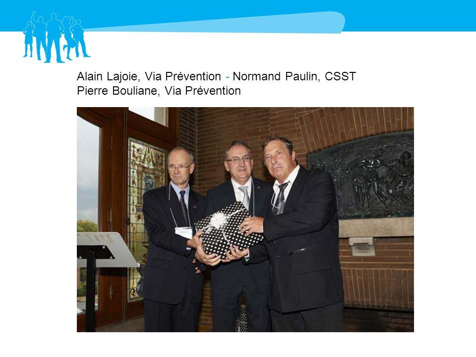 Alain Lajoie, Via Prévention - Normand Paulin, CSST Pierre Bouliane, Via Prévention