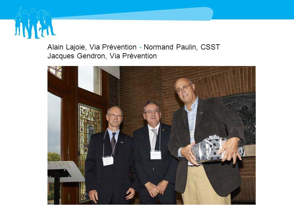 Alain Lajoie, Via Prévention - Normand Paulin, CSST Jacques Gendron, Via Prévention