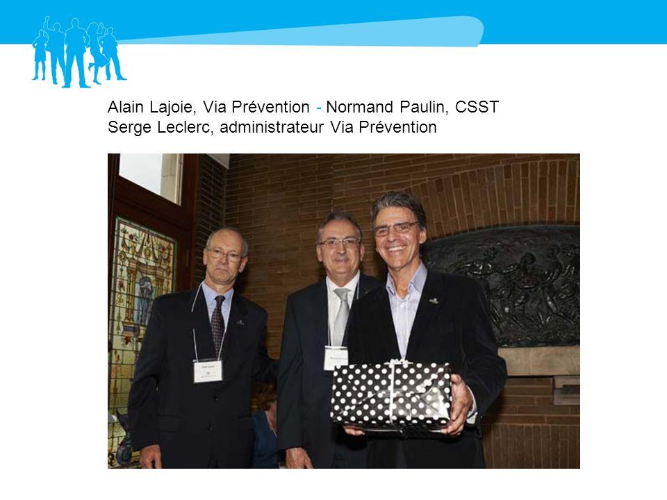 Alain Lajoie, Via Prévention - Normand Paulin, CSST Serge Leclerc, administrateur Via Prévention