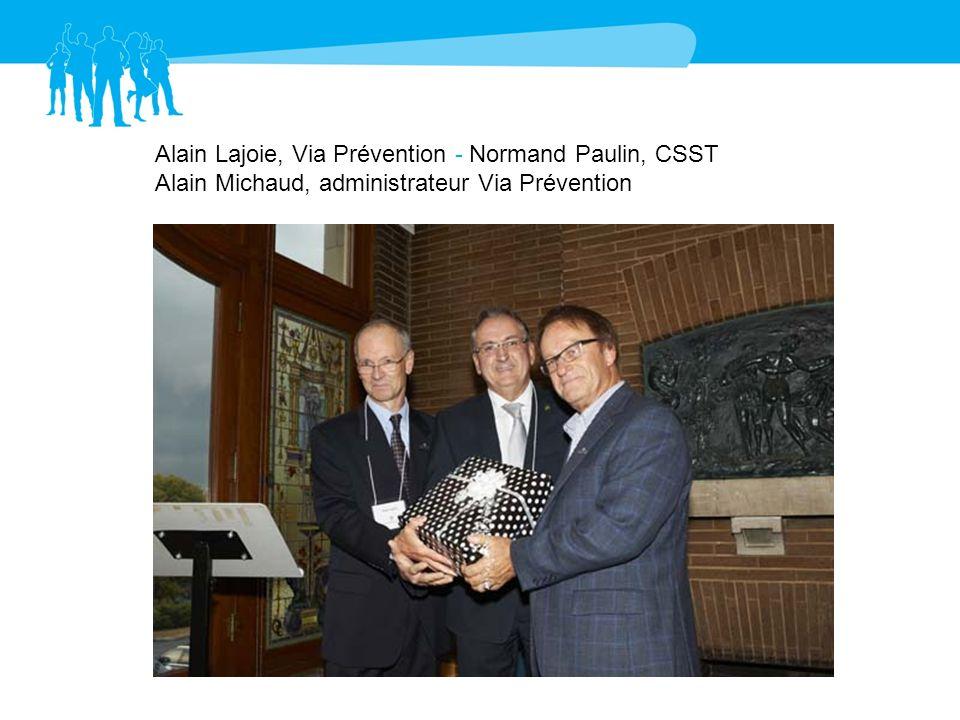 Alain Lajoie, Via Prévention - Normand Paulin, CSST Alain Michaud, administrateur Via Prévention