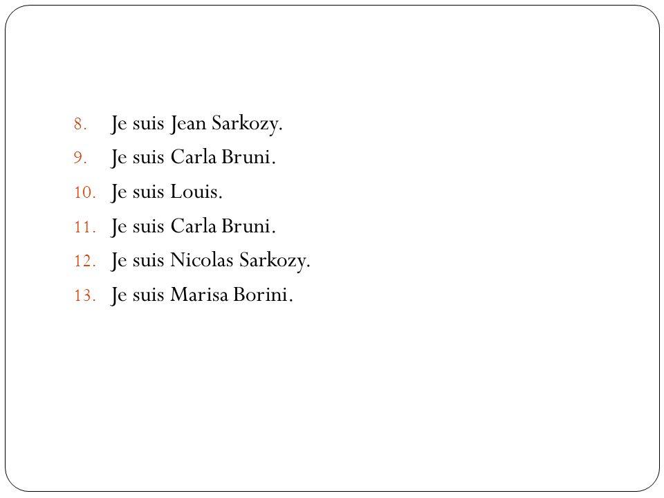 Je suis Jean Sarkozy. Je suis Carla Bruni. Je suis Louis.