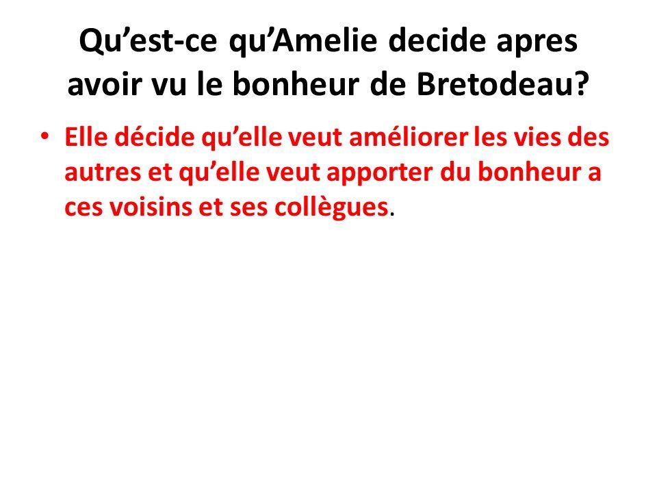 Qu'est-ce qu'Amelie decide apres avoir vu le bonheur de Bretodeau