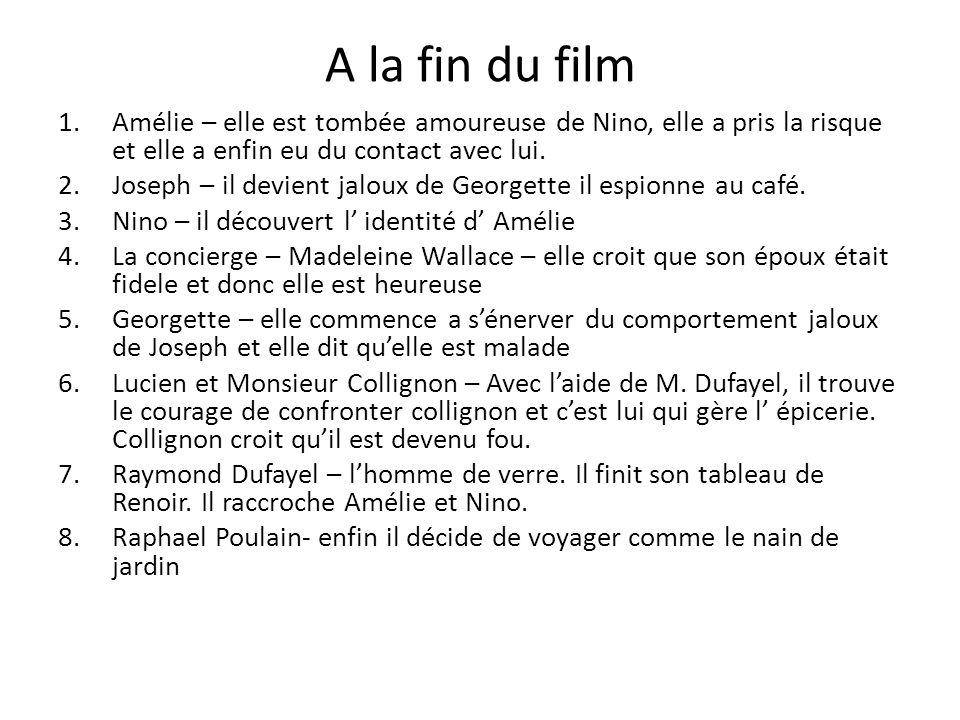 A la fin du film Amélie – elle est tombée amoureuse de Nino, elle a pris la risque et elle a enfin eu du contact avec lui.