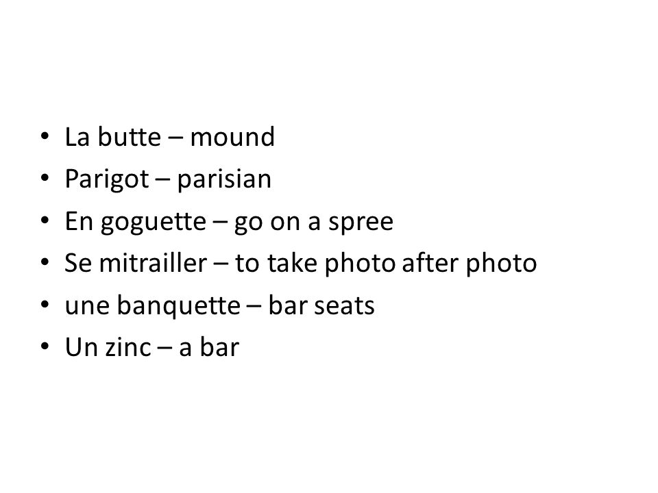 La butte – mound Parigot – parisian. En goguette – go on a spree. Se mitrailler – to take photo after photo.