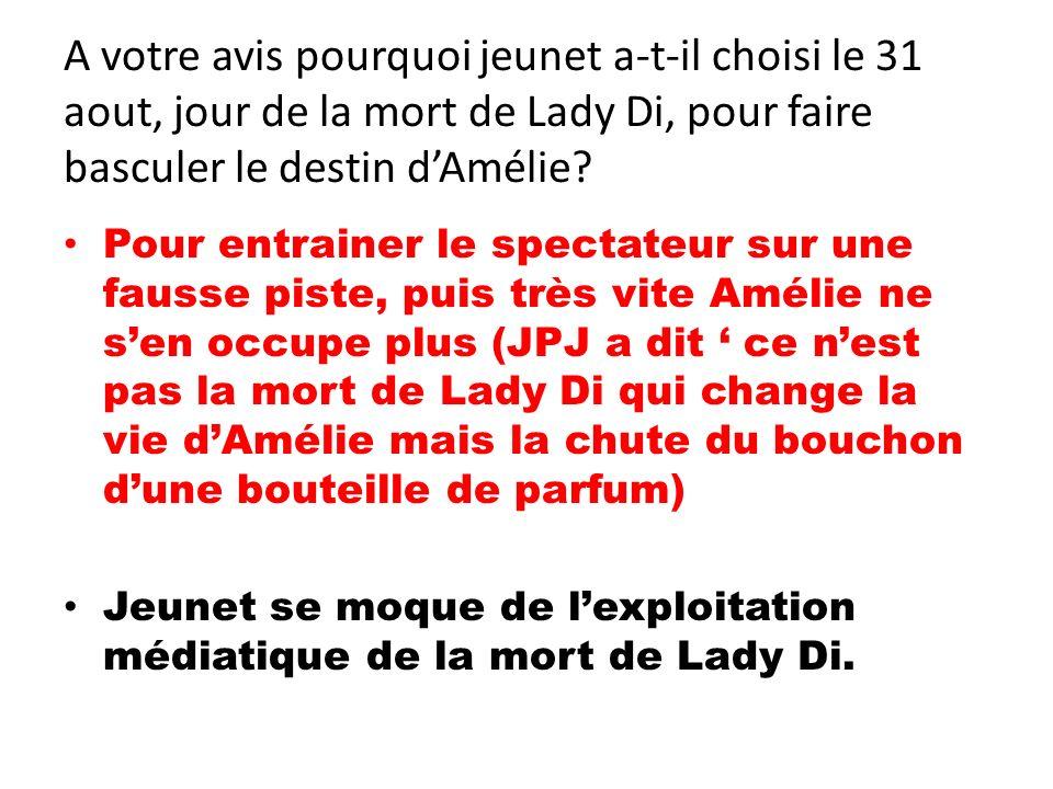 A votre avis pourquoi jeunet a-t-il choisi le 31 aout, jour de la mort de Lady Di, pour faire basculer le destin d'Amélie