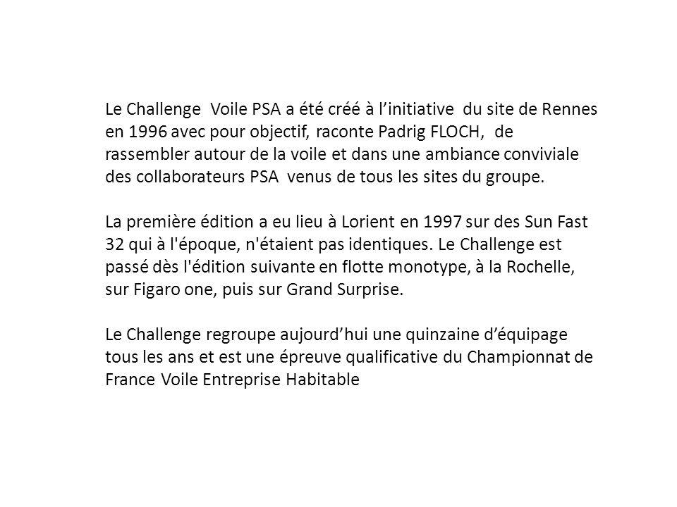 Le Challenge Voile PSA a été créé à l'initiative du site de Rennes en 1996 avec pour objectif, raconte Padrig FLOCH, de rassembler autour de la voile et dans une ambiance conviviale des collaborateurs PSA venus de tous les sites du groupe.
