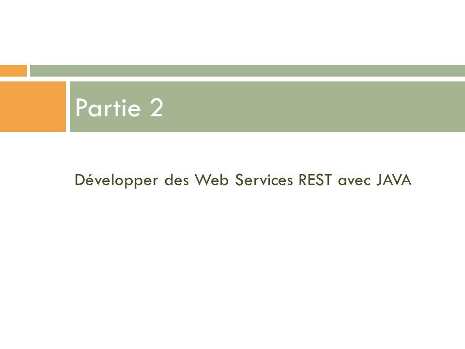 Partie 2 Développer des Web Services REST avec JAVA