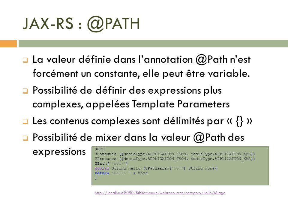 JAX-RS : @PATH La valeur définie dans l'annotation @Path n'est forcément un constante, elle peut être variable.