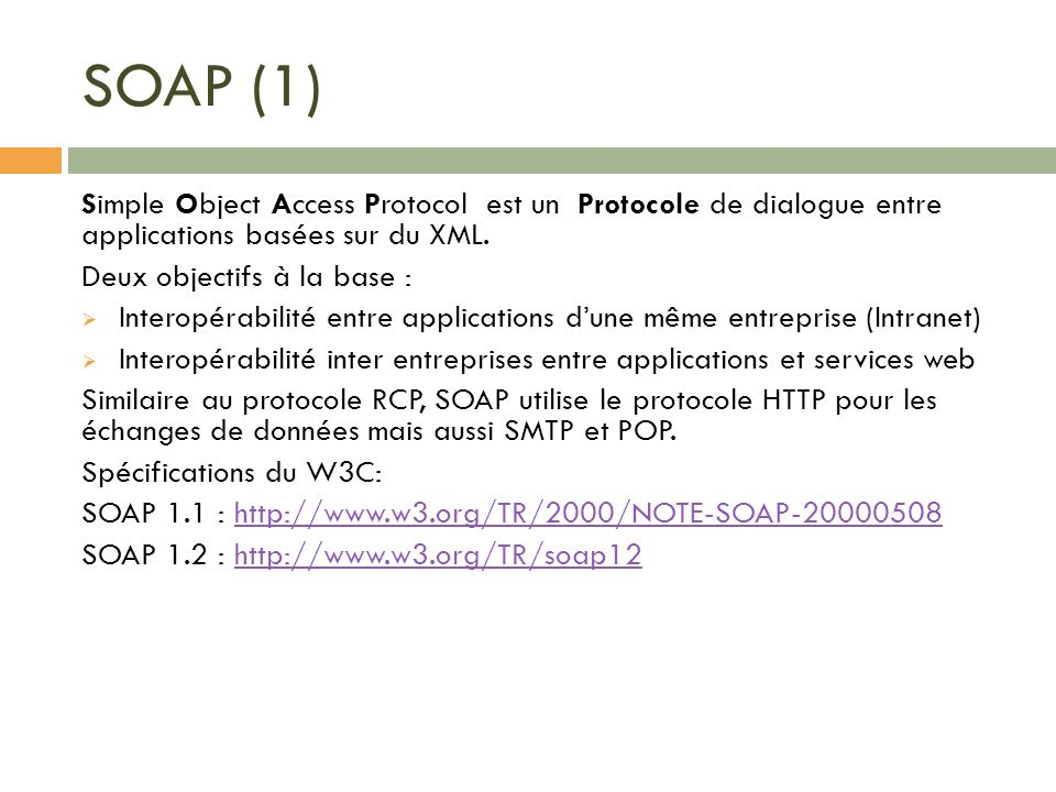 SOAP (1) Simple Object Access Protocol est un Protocole de dialogue entre applications basées sur du XML.
