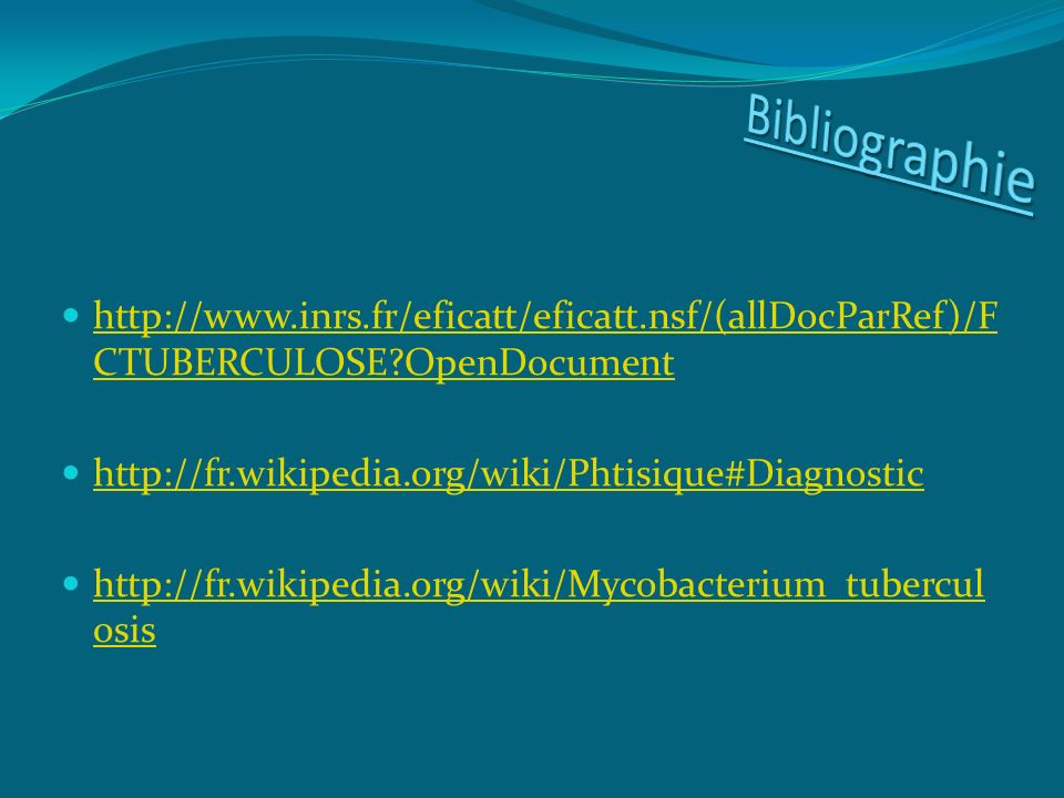 Bibliographie http://www.inrs.fr/eficatt/eficatt.nsf/(allDocParRef)/FCTUBERCULOSE OpenDocument. http://fr.wikipedia.org/wiki/Phtisique#Diagnostic.