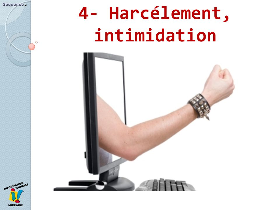 4- Harcélement, intimidation
