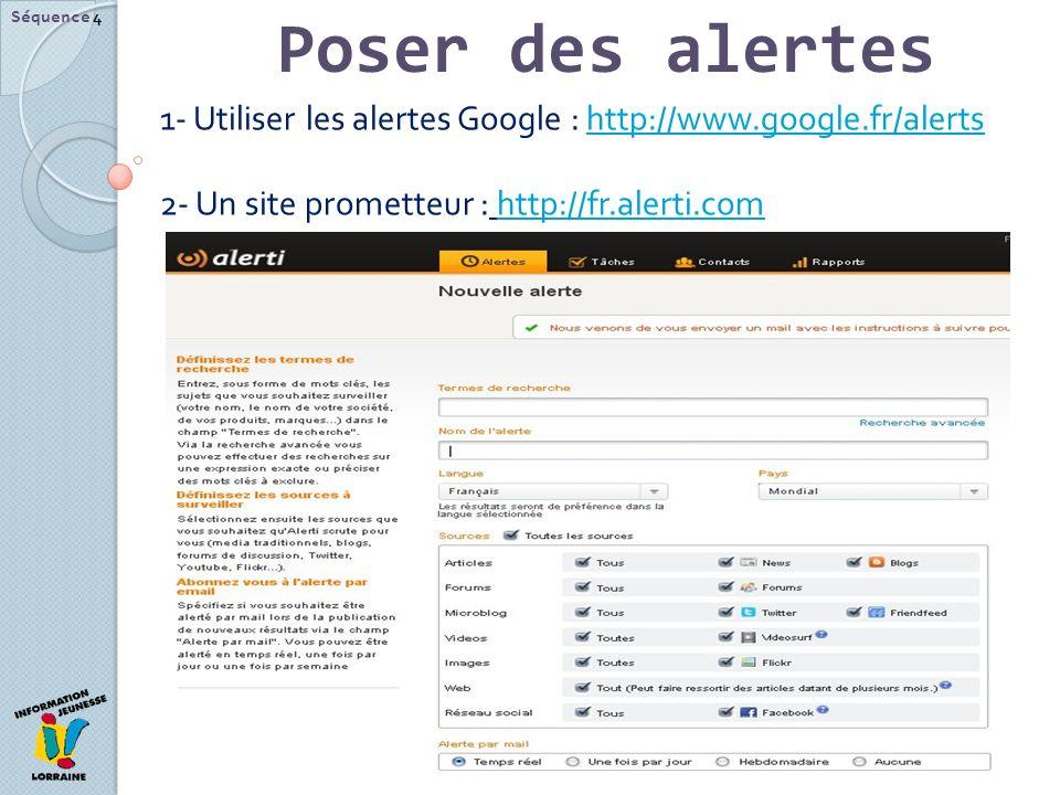 Séquence 4 Poser des alertes. 1- Utiliser les alertes Google : http://www.google.fr/alerts.