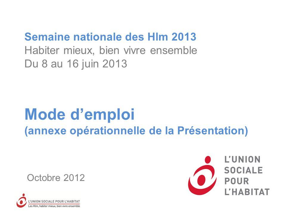 Semaine nationale des Hlm 2013 Habiter mieux, bien vivre ensemble Du 8 au 16 juin 2013 Mode d'emploi (annexe opérationnelle de la Présentation)