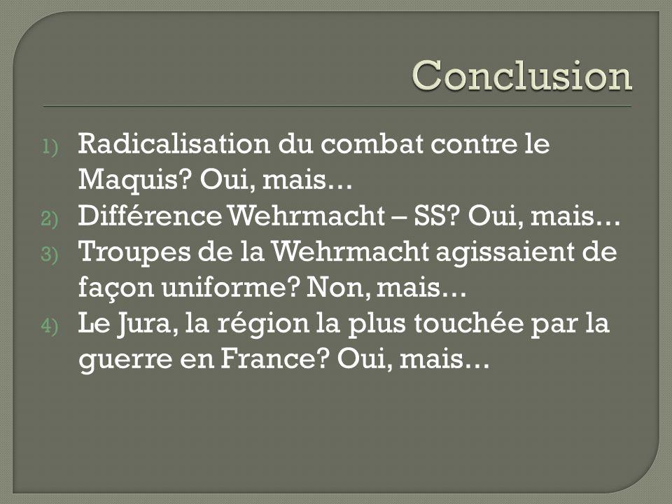 Conclusion Radicalisation du combat contre le Maquis Oui, mais...