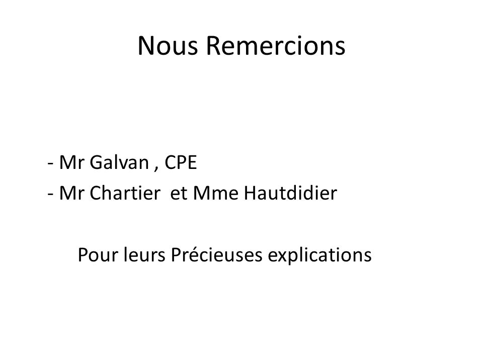 Nous Remercions - Mr Galvan , CPE - Mr Chartier et Mme Hautdidier Pour leurs Précieuses explications