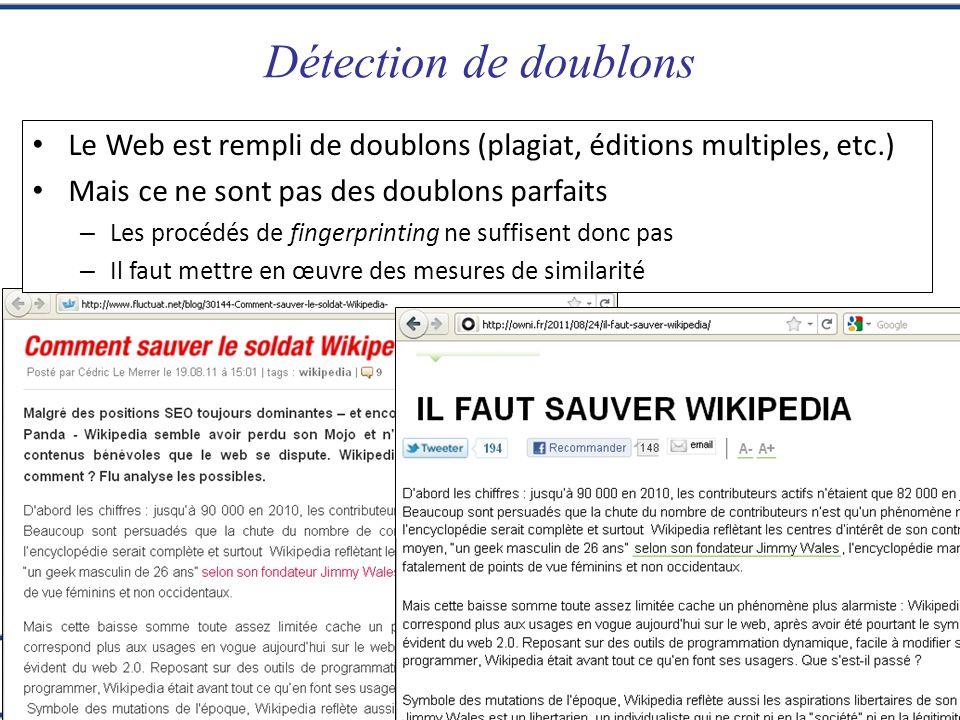 Détection de doublons Le Web est rempli de doublons (plagiat, éditions multiples, etc.) Mais ce ne sont pas des doublons parfaits.