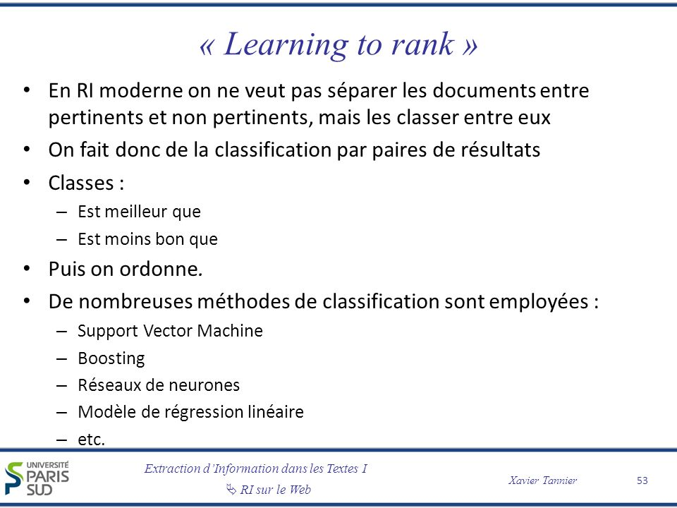 « Learning to rank » En RI moderne on ne veut pas séparer les documents entre pertinents et non pertinents, mais les classer entre eux.