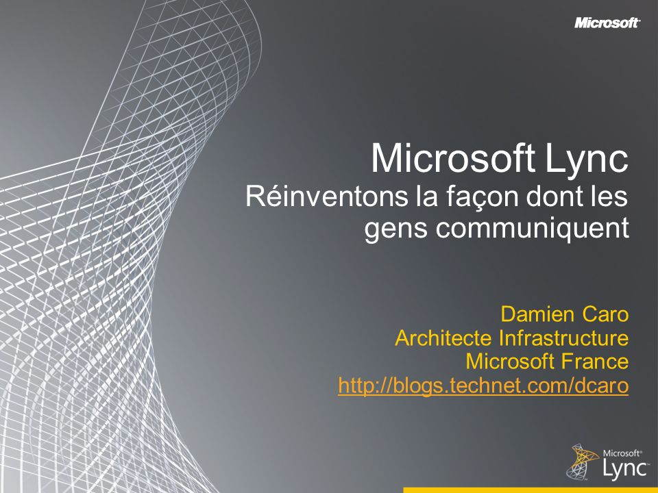 Microsoft Lync Réinventons la façon dont les gens communiquent
